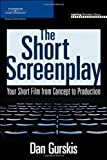 The Short Screenplay: Your Short Film from Concept to Production (Aspiring Filmmaker's Library)