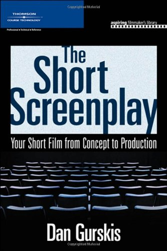 The Short Screenplay: Your Short Film from Concept to...