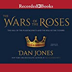 The Wars of the Roses: The Fall of the Plantagenets and the Rise of the Tudors (       UNABRIDGED) by Dan Jones Narrated by John Curless