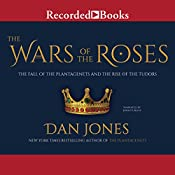The Wars of the Roses: The Fall of the Plantagenets and the Rise of the Tudors | [Dan Jones]