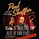 We'll Be Here For the Rest of Our Lives: A Swingin' Showbiz Saga Audiobook by Paul Shaffer Narrated by Paul Shaffer