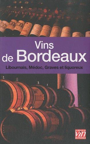 Vins de Bordeaux : Libournais, Médoc, Graves et liquoreux