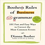Booher's Rules of Business Grammar: 101 Fast and Easy Ways to Correct the Most Common Errors |  Dianna Booher