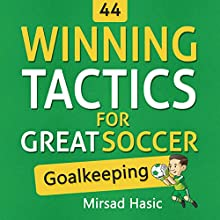 44 Winning Tactics for Great Soccer Goalkeeping (       UNABRIDGED) by Mirsad Hasic Narrated by Millian Quinteros