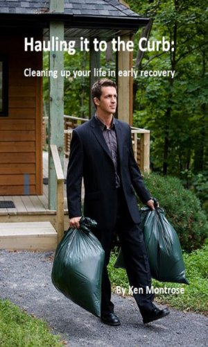 Book: Hauling it to the Curb - Cleaning up your life in early recovery by Ken Montrose