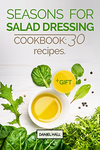 Seasons  for   salad dressing. Cookbook: 30 recipes by Daniel Hall