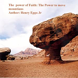 The Power of Faith: The Power to Move Mountains | [Henry Harrison Epps]