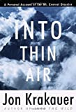 Into Thin Air: A Personal Account of the Mount Everest Disaster: Written by Jon Krakauer, 1997 Edition, (1st Edition) Publisher: Villard [Hardcover]
