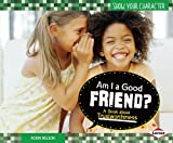 Am I a Good Friend?: A Book About Trustworthiness (Show Your Character)