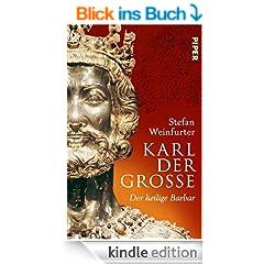 Karl der Gro�e: Der heilige Barbar