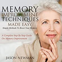 Memory Improvement Techniques Made Easy: Simple Methods to Boost Your Memory: A Complete Step By Step Guide on Memory Improvement (       UNABRIDGED) by Jason Newman Narrated by Kevin Sidenstricker