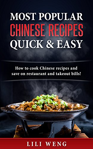 Most Popular Chinese Recipes Quick & Easy: How to cook Chinese recipes and save on restaurant and takeout bills! by Lili Weng