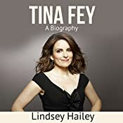 Tina Fey: A Biography | [Lindsey Hailey]