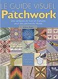 echange, troc Ellen Pahl, Collectif - Le guide visuel du Patchwork : Des centaines de trucs et d'astuces pour des patchworks réussis