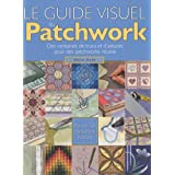Le guide visuel du Patchwork : Des centaines de trucs et d&#39;astuces pour des patchworks russispar Ellen Pahl