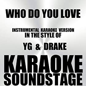 Who Do You Love (In the Style of YG & Drake) [Instrumental Karaoke Version]