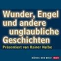 Wunder, Engel und andere unglaubliche Geschichten Hörbuch von Rainer Holbe Gesprochen von: Rainer Holbe
