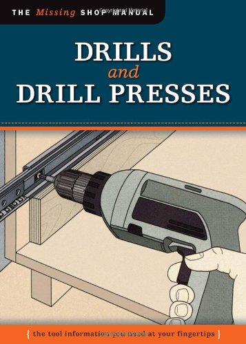 Drills and Drill Presses: The Tool Information You Need at Your Fingertips (Missing Shop Manual)