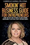 img - for Smokin Hot Business Guide for Entrepreneurs: A Smart and Sassy Guide to Financial, Tax and Accounting Considerations to Successfully Create a Profitable Business book / textbook / text book