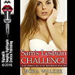 Sam's Lesbian Challenge: I Had Lesbian Sex as My Boyfriend Watches | Nora Walker