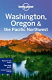 Lonely Planet Washington, Oregon & the Pacific Northwest 6th Ed.: 6th Edition
