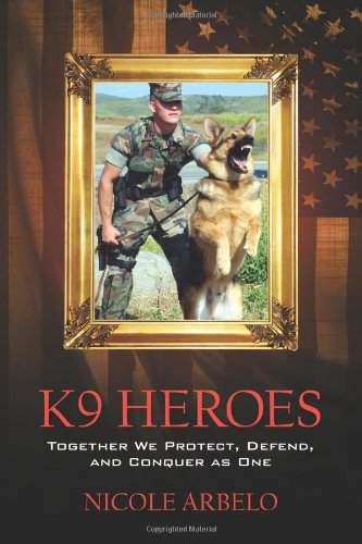 Image of K9 Heroes: Together We Protect, Defend, and Conquer as One
