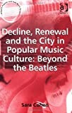 img - for Decline, Renewal and the City in Popular Music Culture: Beyond the Beatles (Ashgate Popular and Folk Music Series) book / textbook / text book