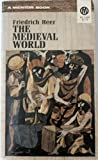 The medieval world: Europe, 1100-1350 (0756761042) by Friedrich Heer