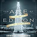 The Age of Edison: Electric Light and the Invention of Modern America (       UNABRIDGED) by Ernest Freeberg Narrated by Sean Pratt