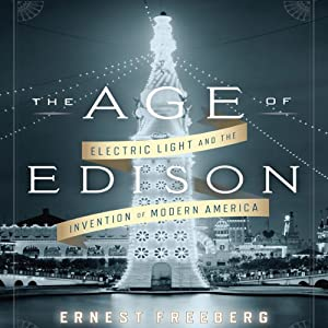 The Age of Edison: Electric Light and the Invention of Modern America book cover