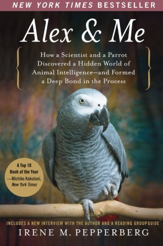 Alex & Me: How a Scientist and a Parrot Discovered a Hidden World of Animal Intelligence--and Formed a Deep Bond in the Process PDF
