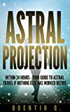 Astral Projection Within 24 Hours: Your Guide to Astral Travel If Nothing Else Has Worked Before (English Edition)