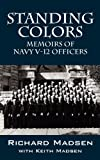 Standing Colors: Memoirs of Navy V-12 Officers (1432782606) by Madsen, Richard