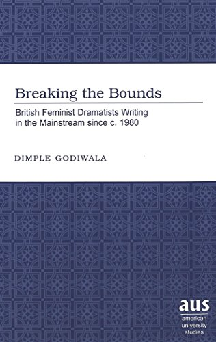 Breaking the Bounds: British Feminist Dramatists Writing in the Mainstream since c. 1980 (American University Studies Se