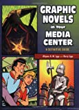 Graphic Novels in Your Media Center: A Definitive Guide (1591581427) by Lyga, Allyson