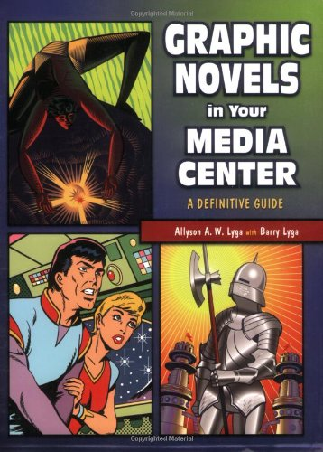 Graphic Novels in Your Media Center: A Definitive Guide