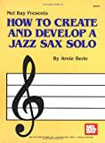 Mel Bay How to Create & Develop a Jazz Sax Solo