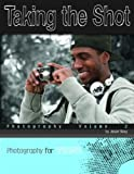 img - for Taking the Shot: Photography Volume 2 (Photography for Teens) book / textbook / text book