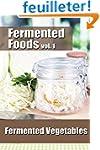 Fermented Foods vol. 1: Fermented Veg...