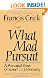 What Mad Pursuit: A Personal View of Scientific Discovery (Sloan Foundation science series)