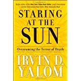 Staring at the Sun: Overcoming the Terror of Death ~ Irvin D. Yalom