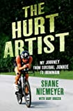 The Hurt Artist: My Journey from Suicidal Junkie to Ironman