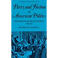 Party and Faction in American Politics: The House of Representatives, 1789-1801 (Contributions in American History...
