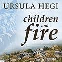 Children and Fire: A Novel (       UNABRIDGED) by Ursula Hegi Narrated by Ursula Hegi
