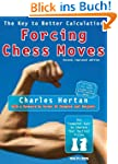 Forcing Chess Moves: The Key to Bette...