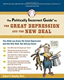 img - for The Politically Incorrect Guide to the Great Depression and the New Deal (The Politically Incorrect Guides) book / textbook / text book