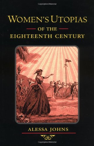 Women's Utopias of the Eighteenth Century by Alessa Johns