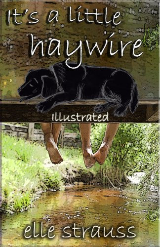 <strong>Announcing The Kids Corner Book of The Week! Use These Links to Find Hundreds of Great Bargains in The Kids Books Category – Sponsored by Elle Strauss' <em>IT'S A LITTLE HAYWIRE</em> – Now Just $2.99 on Kindle or FREE via Kindle Lending Library </strong>