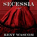 Secessia Audiobook by Kent Wascom Narrated by Kevin Free