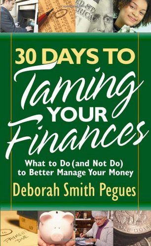30 Days to Taming Your Finances: What to Do (and Not Do) to Better Manage Your Money